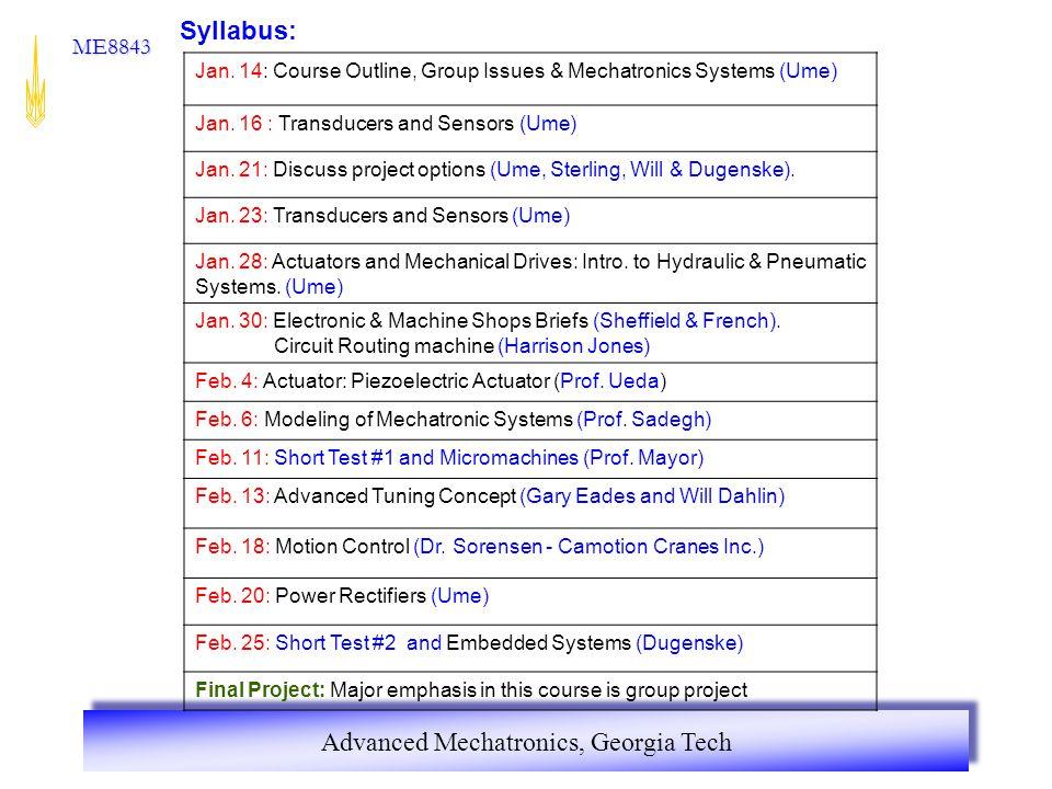 Advanced Mechatronics, Georgia Tech ME8843 Syllabus: Jan. 14: Course Outline, Group Issues & Mechatronics Systems (Ume) Jan. 16 : Transducers and Sens