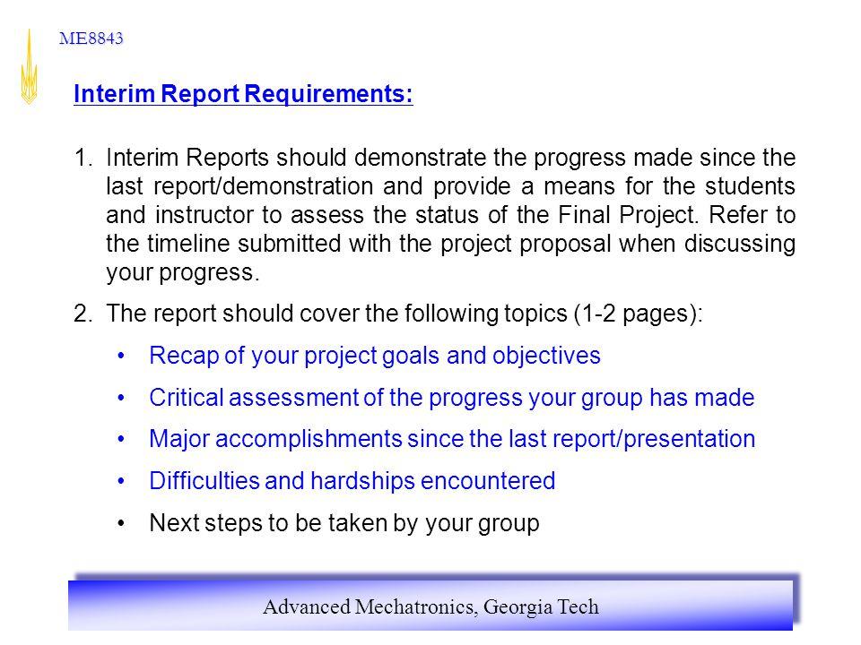 Advanced Mechatronics, Georgia Tech ME8843 Interim Report Requirements: 1.Interim Reports should demonstrate the progress made since the last report/d