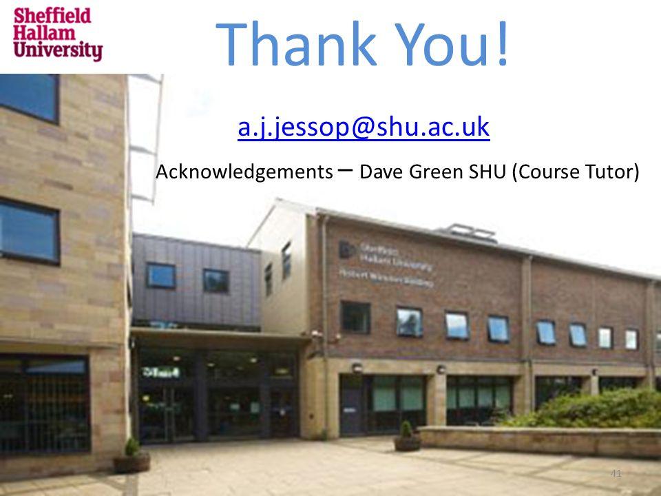 Thank You! a.j.jessop@shu.ac.uk Acknowledgements – Dave Green SHU (Course Tutor) 41
