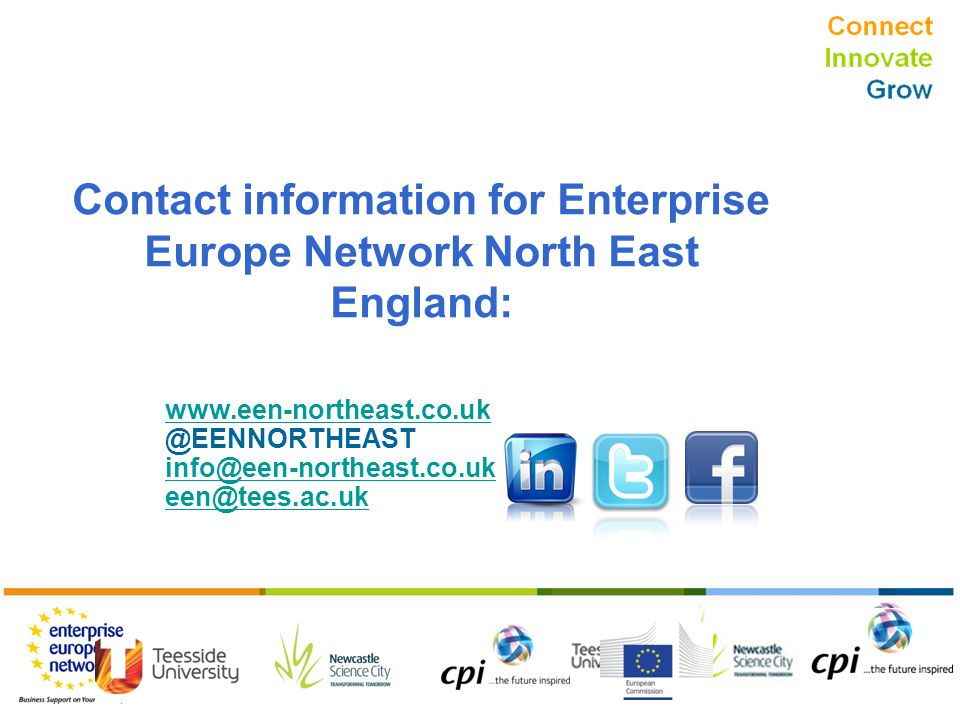 Connect Innovate Grow Contact information for Enterprise Europe Network North East England: www.een-northeast.co.uk @EENNORTHEAST info@een-northeast.co.uk een@tees.ac.uk