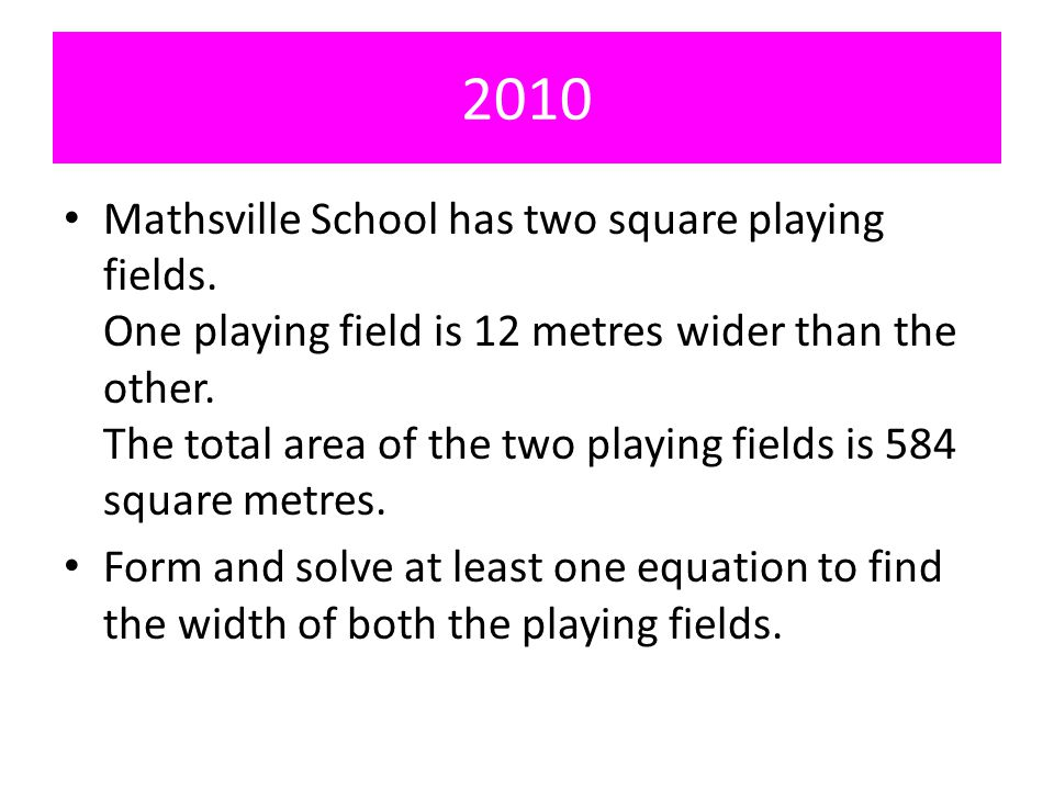 2010 Mathsville School has two square playing fields.