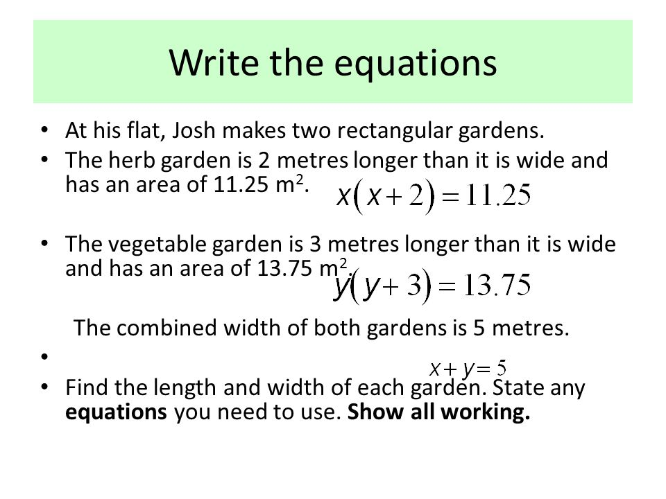 Write the equations At his flat, Josh makes two rectangular gardens.
