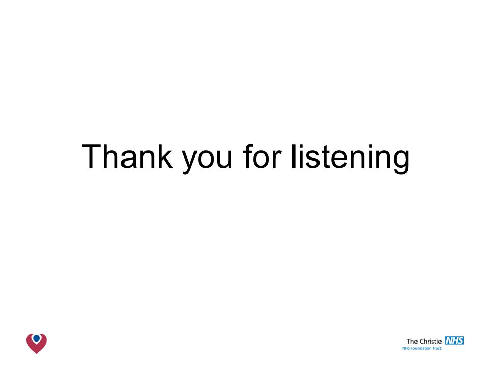 The Christie NHS Foundation Trust Thank you for listening