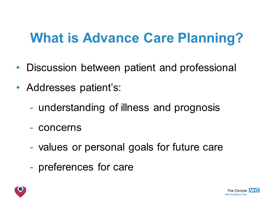 The Christie NHS Foundation Trust What is Advance Care Planning.