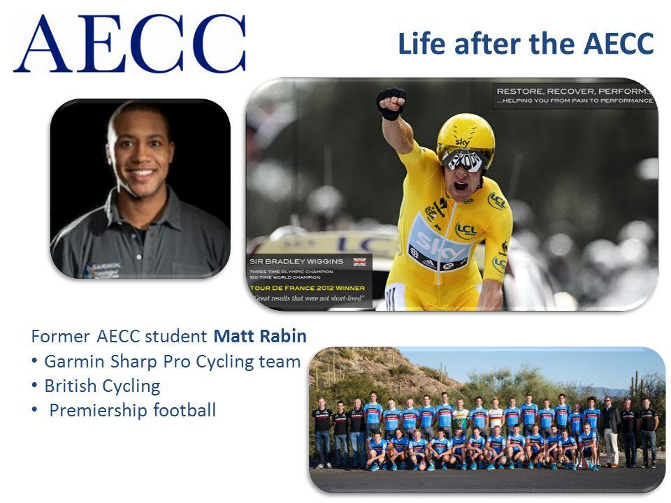 Life after the AECC Former AECC student Matt Rabin Garmin Sharp Pro Cycling team British Cycling Premiership football