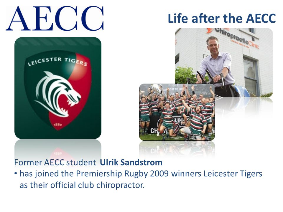 Life after the AECC Former AECC student Ulrik Sandstrom has joined the Premiership Rugby 2009 winners Leicester Tigers as their official club chiropra