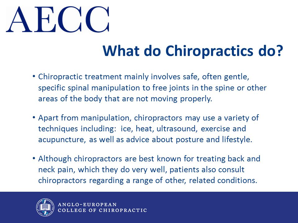 What do Chiropractics do? Chiropractic treatment mainly involves safe, often gentle, specific spinal manipulation to free joints in the spine or other