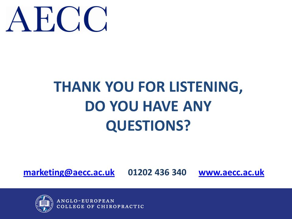 THANK YOU FOR LISTENING, DO YOU HAVE ANY QUESTIONS? marketing@aecc.ac.ukmarketing@aecc.ac.uk 01202 436 340www.aecc.ac.ukwww.aecc.ac.uk