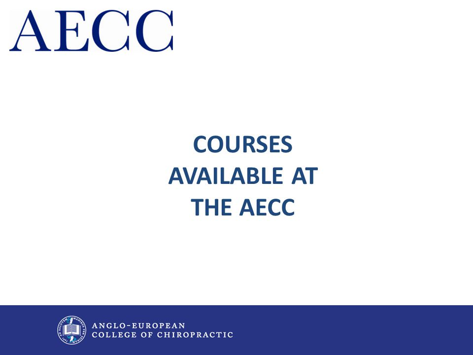 COURSES AVAILABLE AT THE AECC