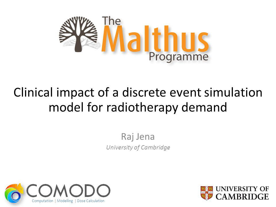 Clinical impact of a discrete event simulation model for radiotherapy demand Raj Jena University of Cambridge Computation | Modelling | Dose Calculation