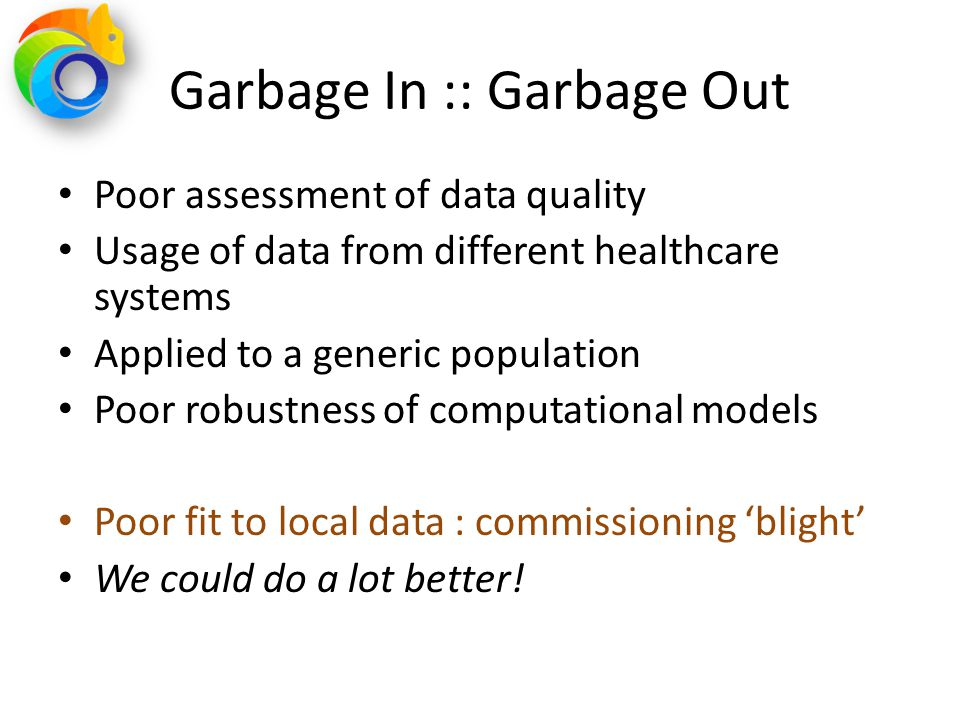 Garbage In :: Garbage Out Poor assessment of data quality Usage of data from different healthcare systems Applied to a generic population Poor robustn