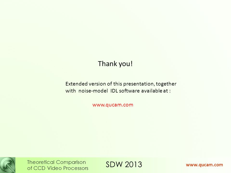 SDW 2013 Theoretical Comparison of CCD Video Processors www.qucam.com Thank you.