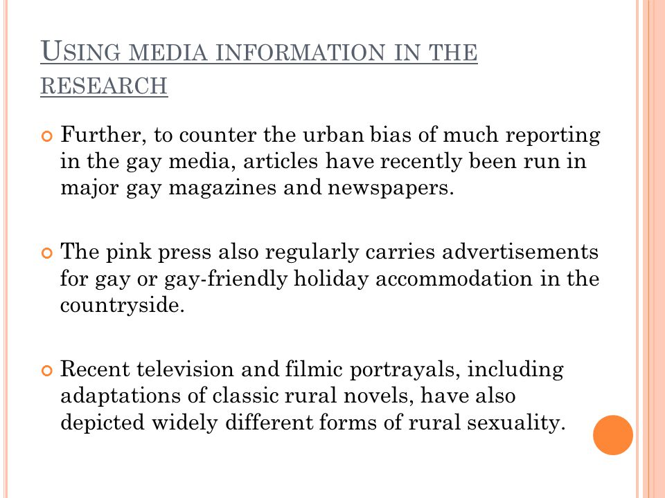 U SING MEDIA INFORMATION IN THE RESEARCH Further, to counter the urban bias of much reporting in the gay media, articles have recently been run in maj