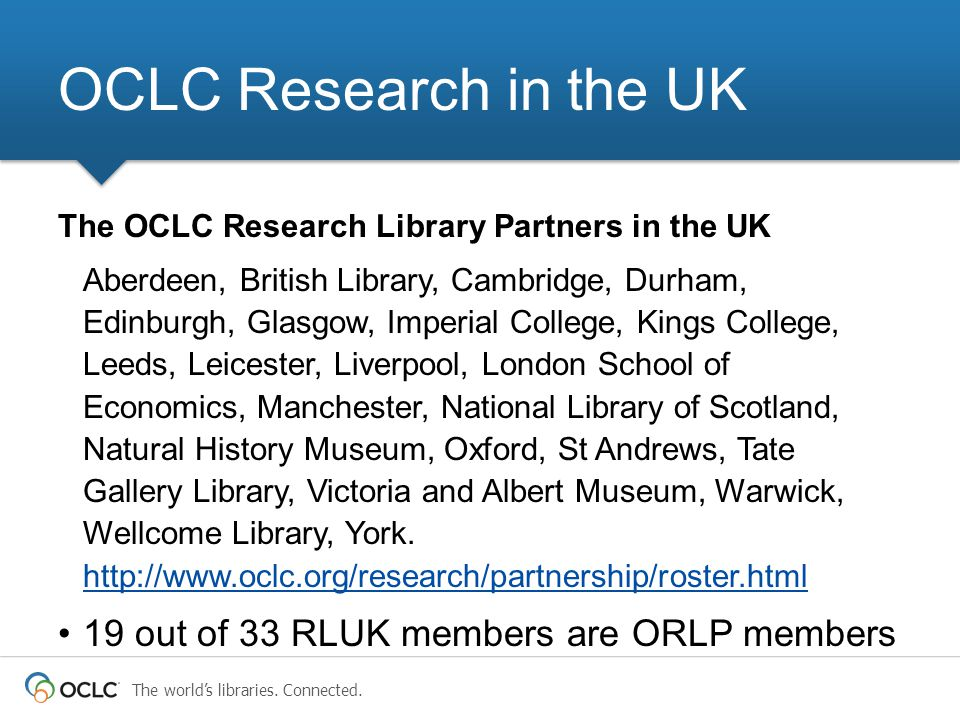 The world's libraries. Connected. The OCLC Research Library Partners in the UK Aberdeen, British Library, Cambridge, Durham, Edinburgh, Glasgow, Imper