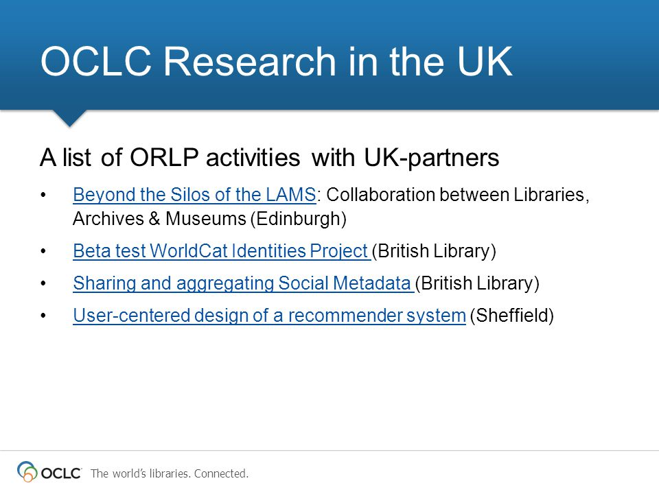 The world's libraries. Connected. A list of ORLP activities with UK-partners Beyond the Silos of the LAMS: Collaboration between Libraries, Archives &