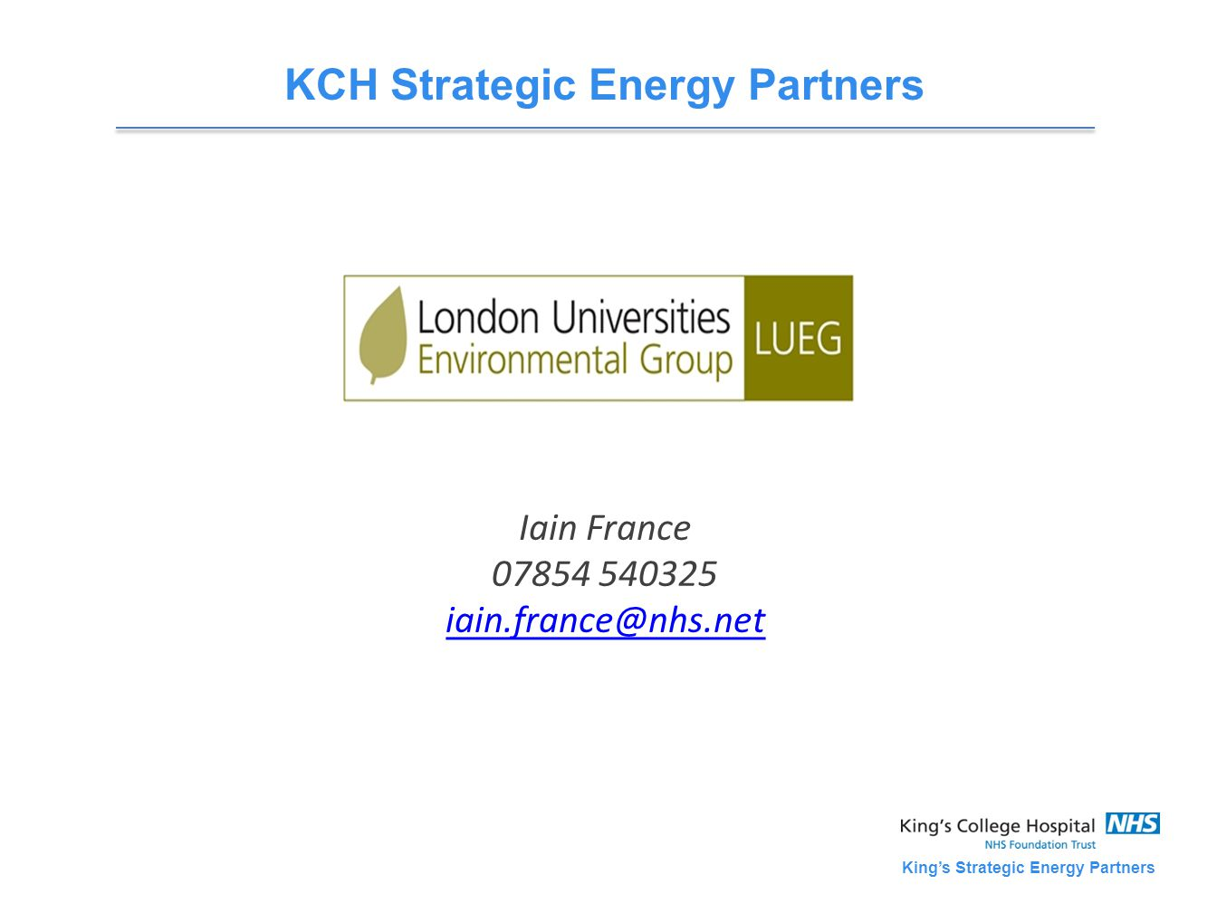 King's Strategic Energy Partners KCH Strategic Energy Partners Iain France 07854 540325 iain.france@nhs.net