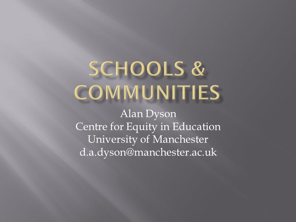 Alan Dyson Centre for Equity in Education University of Manchester d.a.dyson@manchester.ac.uk