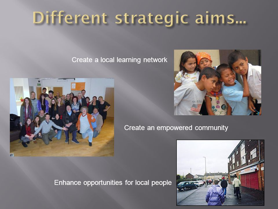 Create a local learning network Create an empowered community Enhance opportunities for local people