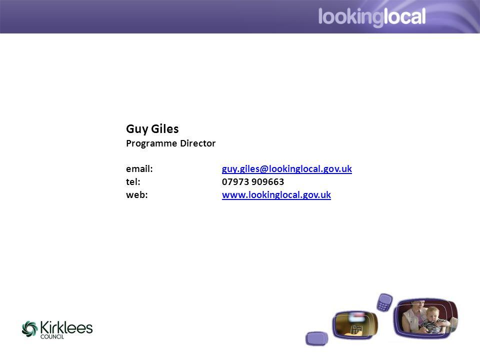 Guy Giles Programme Director email: guy.giles@lookinglocal.gov.ukguy.giles@lookinglocal.gov.uk tel:07973 909663 web:www.lookinglocal.gov.ukwww.lookinglocal.gov.uk