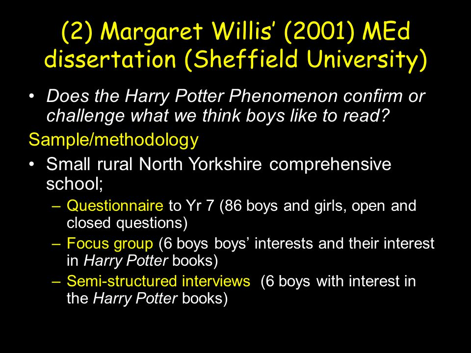 (2) Margaret Willis' (2001) MEd dissertation (Sheffield University) Does the Harry Potter Phenomenon confirm or challenge what we think boys like to read.