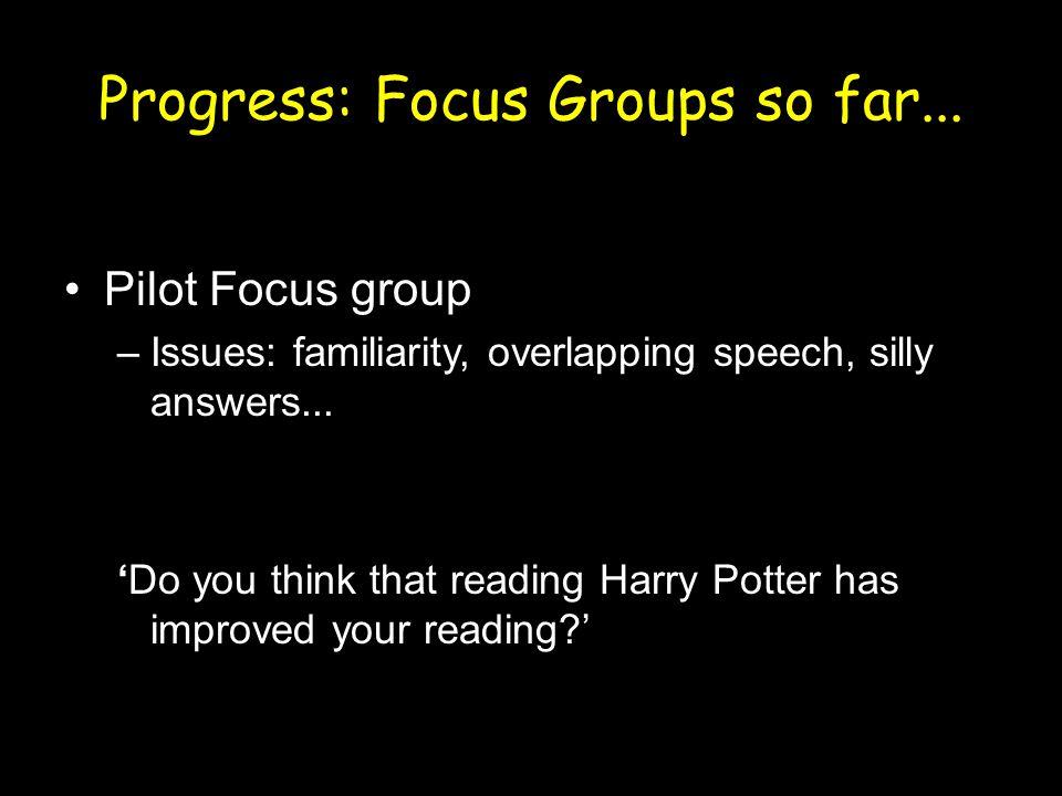 Progress: Focus Groups so far...