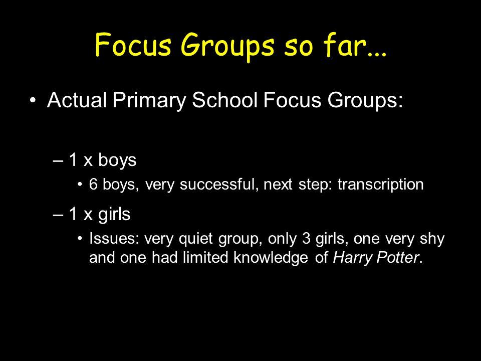 Focus Groups so far...