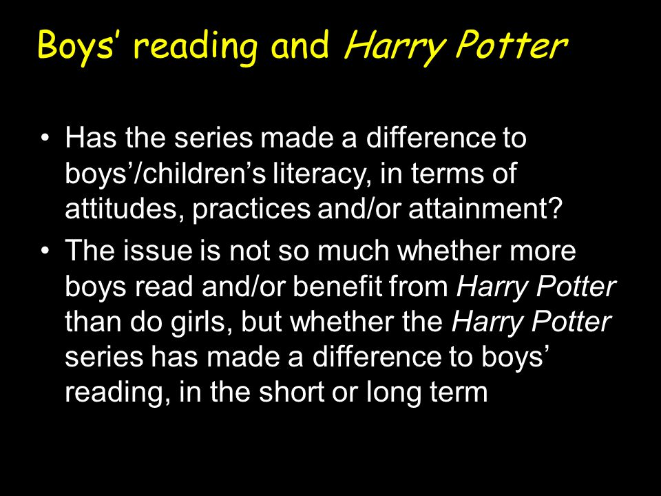 Appeal of Harry Potter (1) JK Rowling favourite of 32% sample; Top author for boys (girls – Jacqueline Wilson); Potter (in questionnaire): –'imaginative and exciting', – 'wicked' and 'brill'.