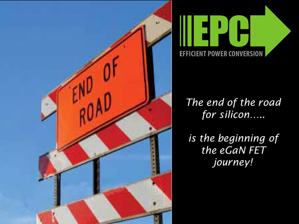 www.epc-co.com 29 EPC - The Leader in eGaN® FETs October 2012 The end of the road for silicon…..