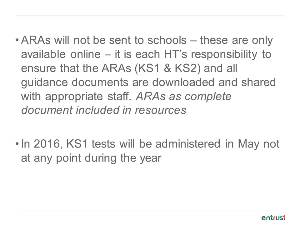 ARAs will not be sent to schools – these are only available online – it is each HT's responsibility to ensure that the ARAs (KS1 & KS2) and all guidan