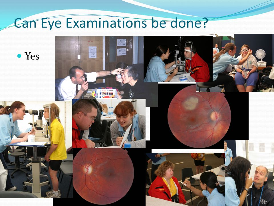 Can Eye Examinations be done? Yes