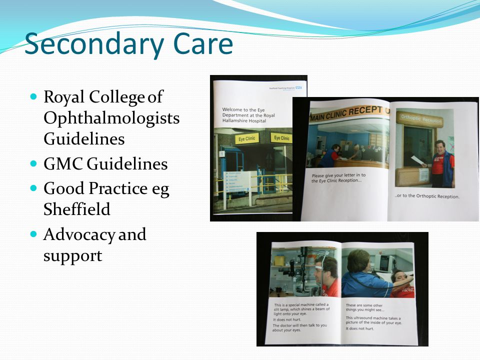Secondary Care Royal College of Ophthalmologists Guidelines GMC Guidelines Good Practice eg Sheffield Advocacy and support