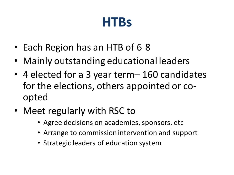 Each Region has an HTB of 6-8 Mainly outstanding educational leaders 4 elected for a 3 year term– 160 candidates for the elections, others appointed o