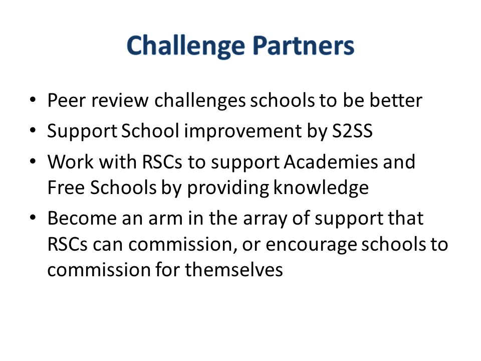 Peer review challenges schools to be better Support School improvement by S2SS Work with RSCs to support Academies and Free Schools by providing knowl