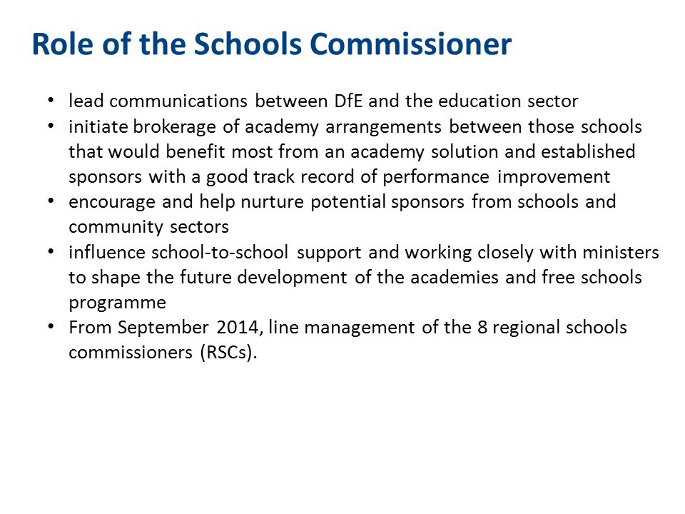 Role of the Schools Commissioner lead communications between DfE and the education sector initiate brokerage of academy arrangements between those sch