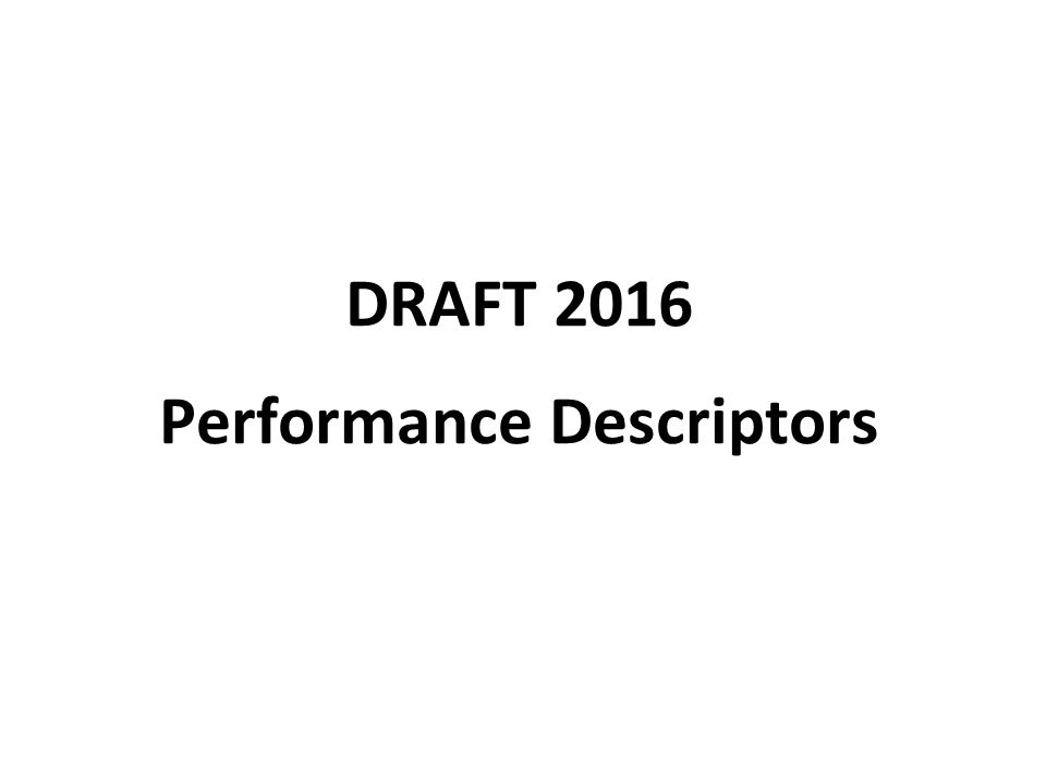 DRAFT 2016 Performance Descriptors