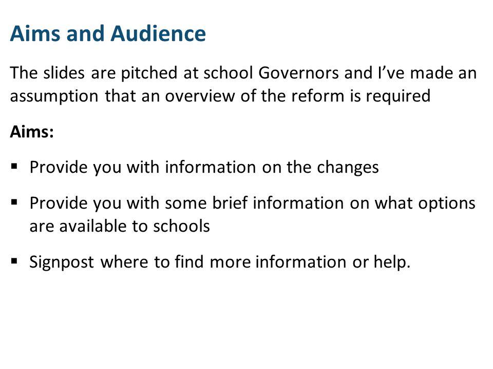 Aims and Audience The slides are pitched at school Governors and I've made an assumption that an overview of the reform is required Aims:  Provide yo