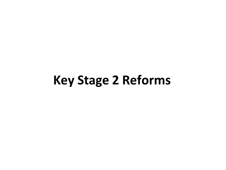 Key Stage 2 Reforms