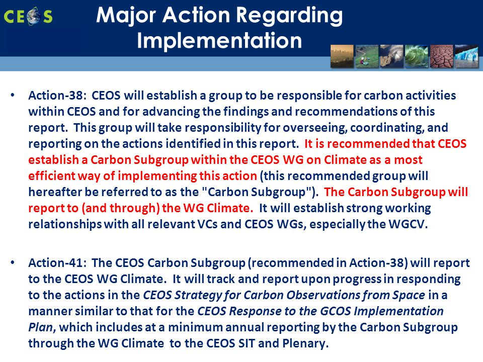 SIT-28 Meeting Hampton, Virginia, USA 11-15 March 2013 Action-38: CEOS will establish a group to be responsible for carbon activities within CEOS and for advancing the findings and recommendations of this report.