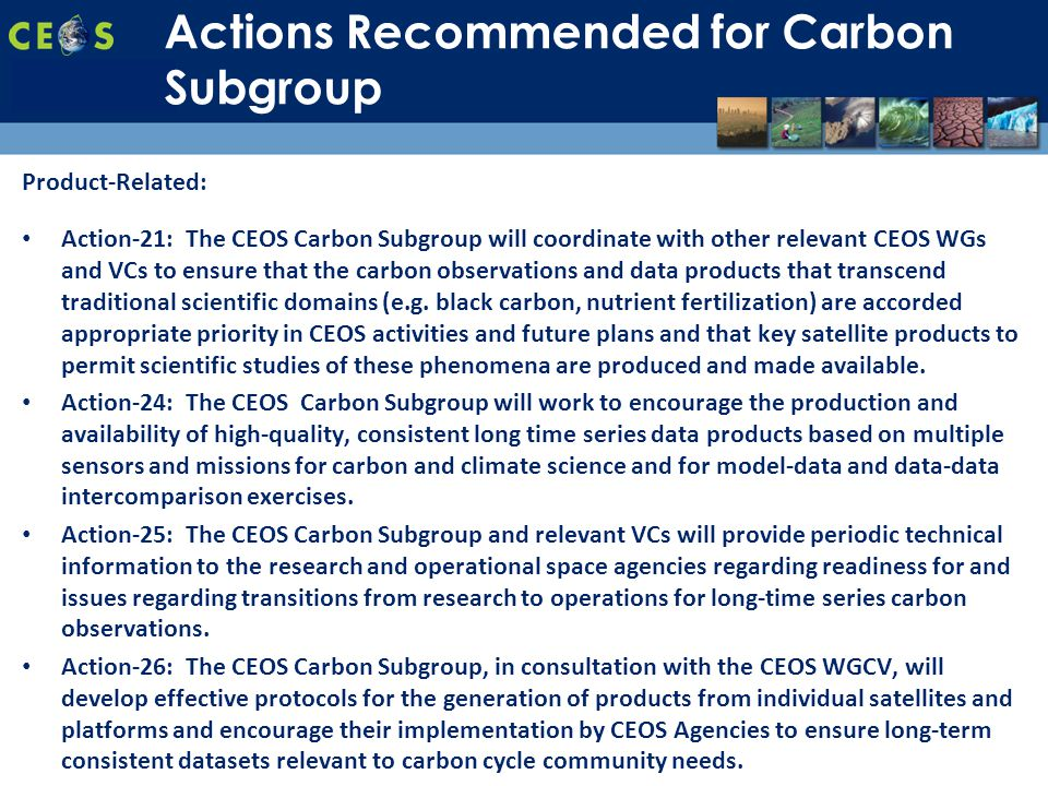 SIT-28 Meeting Hampton, Virginia, USA 11-15 March 2013 Product-Related: Action-21: The CEOS Carbon Subgroup will coordinate with other relevant CEOS WGs and VCs to ensure that the carbon observations and data products that transcend traditional scientific domains (e.g.