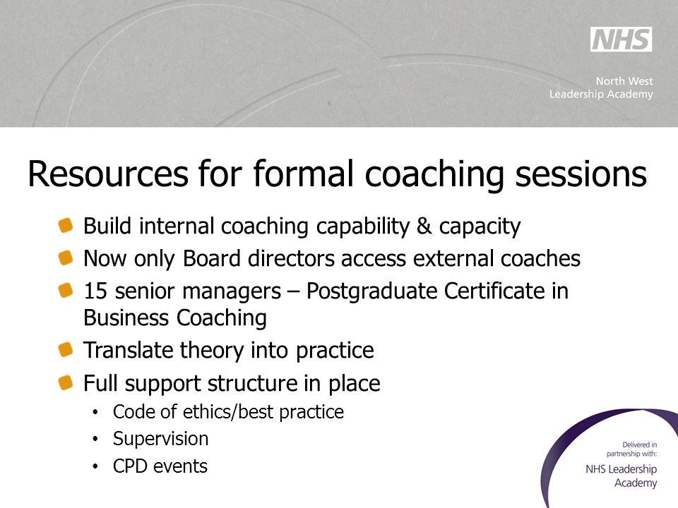 Resources for formal coaching sessions Build internal coaching capability & capacity Now only Board directors access external coaches 15 senior manage