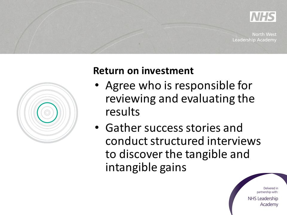 Return on investment Agree who is responsible for reviewing and evaluating the results Gather success stories and conduct structured interviews to dis