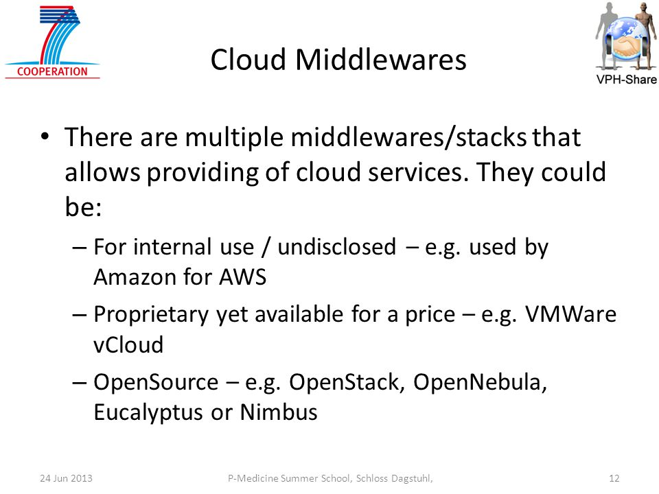 P-Medicine Summer School, Schloss Dagstuhl,1224 Jun 2013 Cloud Middlewares There are multiple middlewares/stacks that allows providing of cloud services.
