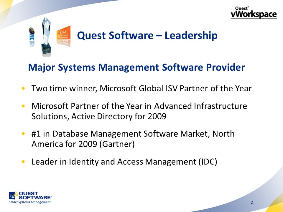 2 Quest Software – Leadership Major Systems Management Software Provider Two time winner, Microsoft Global ISV Partner of the Year Microsoft Partner of the Year in Advanced Infrastructure Solutions, Active Directory for 2009 #1 in Database Management Software Market, North America for 2009 (Gartner) Leader in Identity and Access Management (IDC)