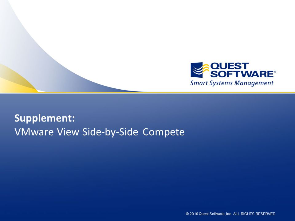 © 2010 Quest Software, Inc. ALL RIGHTS RESERVED Supplement: VMware View Side-by-Side Compete