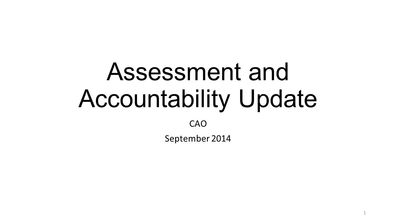 Assessment and Accountability Update CAO September 2014 1