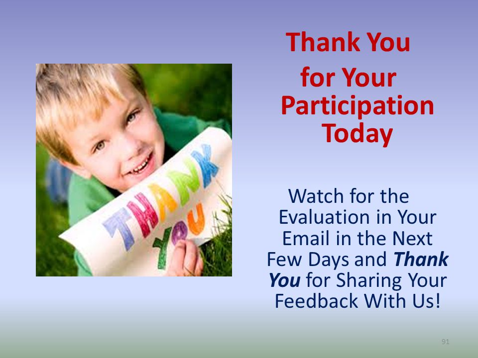 Thank You for Your Participation Today Watch for the Evaluation in Your Email in the Next Few Days and Thank You for Sharing Your Feedback With Us.