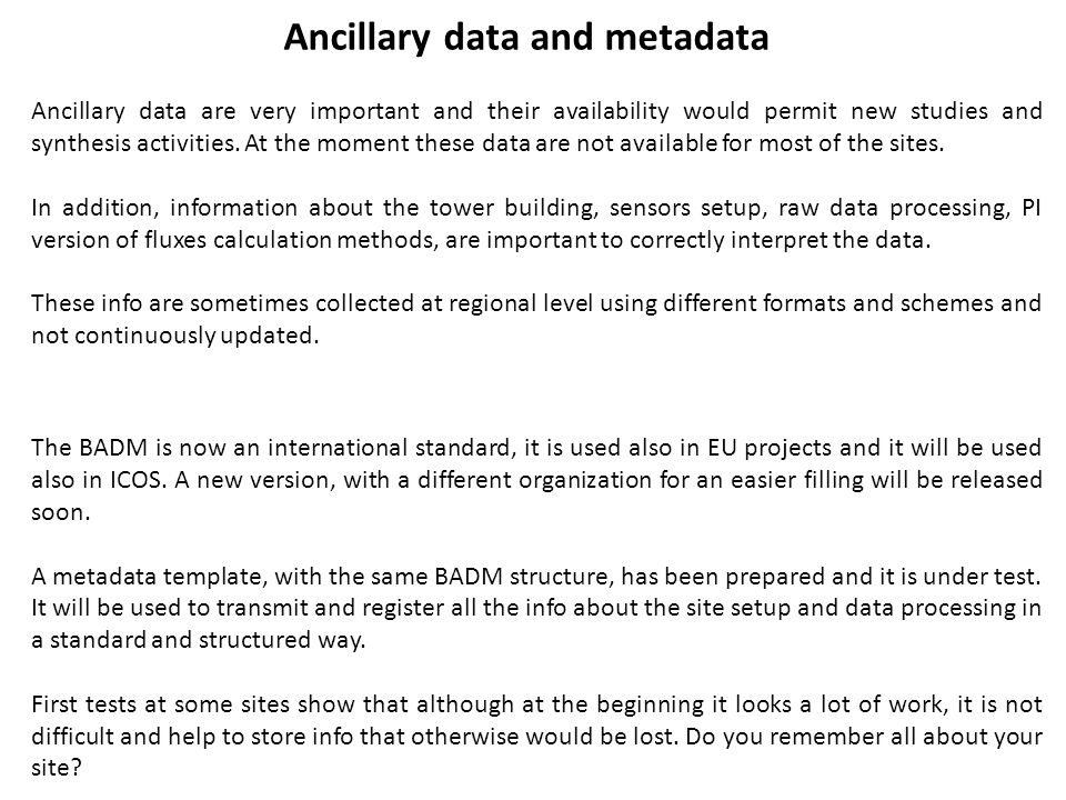 Ancillary data and metadata Ancillary data are very important and their availability would permit new studies and synthesis activities. At the moment