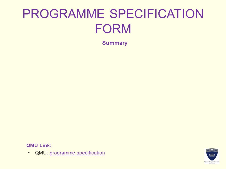 PROGRAMME SPECIFICATION FORM Summary QMU Link: QMU: programme specificationQMU: programme specification
