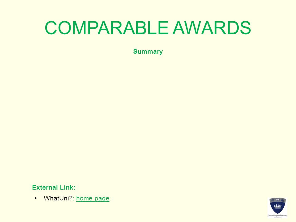 COMPARABLE AWARDS Summary External Link: WhatUni : home pageWhatUni : home page