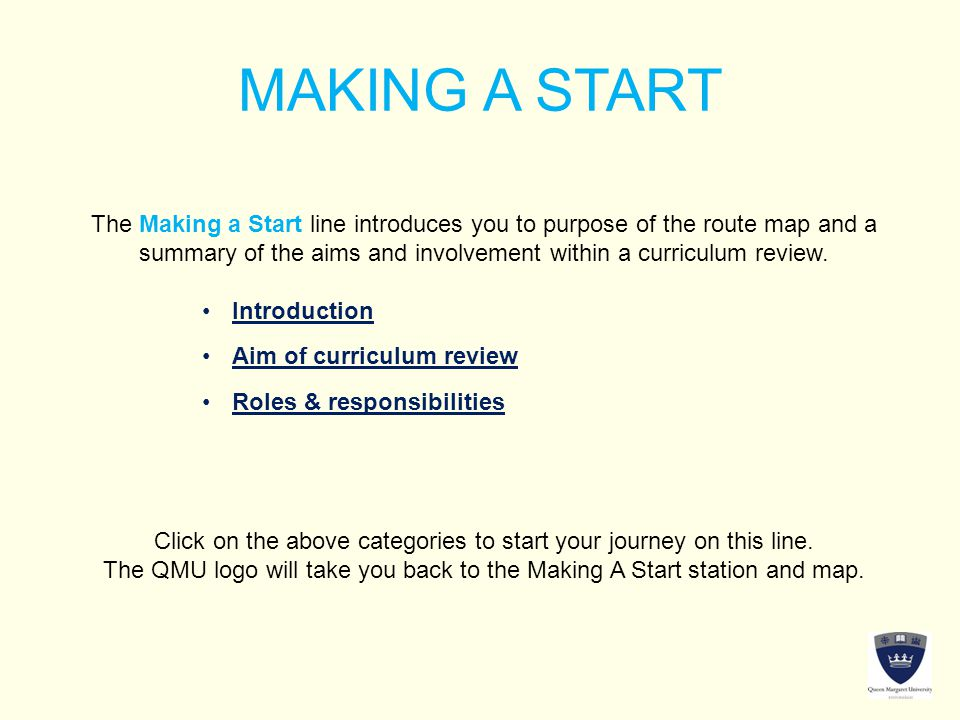 MAKING A START The Making a Start line introduces you to purpose of the route map and a summary of the aims and involvement within a curriculum review.